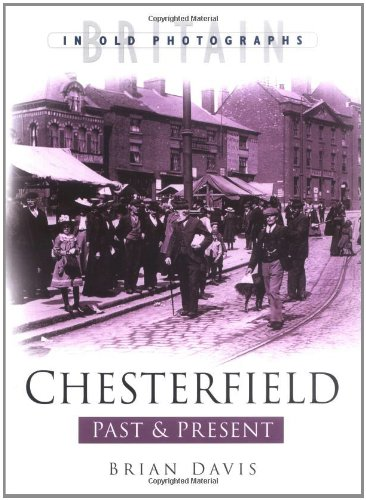 Chesterfield Past & Present (Britain in old photographs) By Brian L. Davis