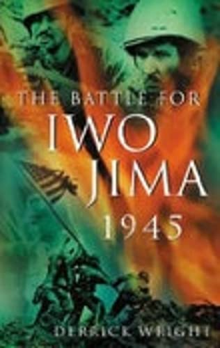 The Battle for Iwo Jima 1945 By Derrick Wright