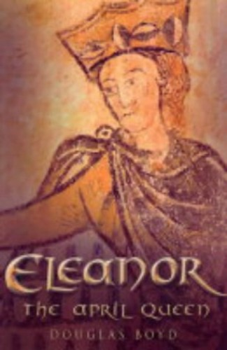 Eleanor, April Queen of Aquitaine by Douglas Boyd