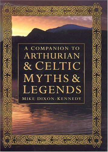 A Companion to Arthurian and Celtic Myths and Legend By Mike Dixon-Kennedy