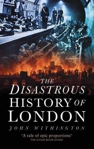The Disastrous History of London By John Withington
