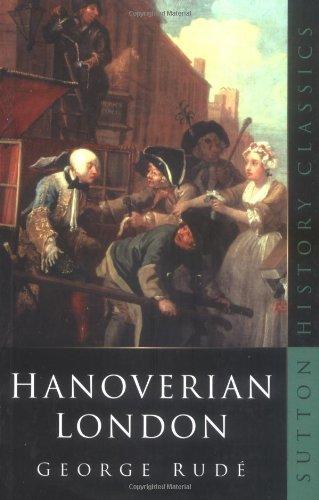 Hanoverian London, 1714-1808 By George Rude
