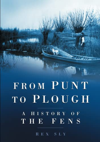From Punt to Plough: A History Of The Fens By Rex Sly
