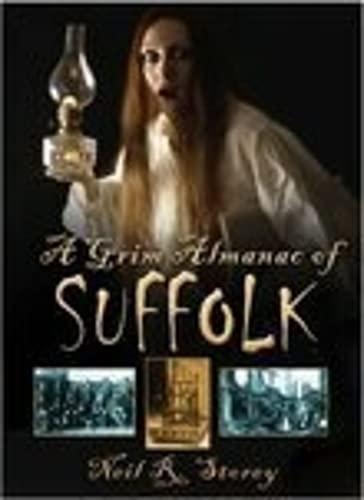 A Grim Almanac of Suffolk By Neil R Storey