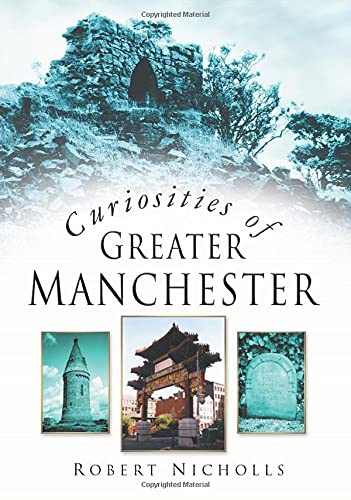 Curiosities of Greater Manchester By Robert Nicholls