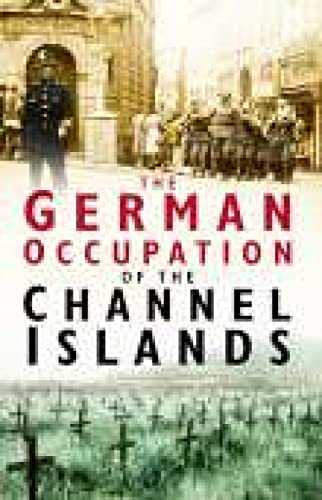 The German Occupation of the Channel Islands By Charles Cruickshank