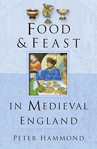 Food & Feast in Medieval England By Peter Hammond