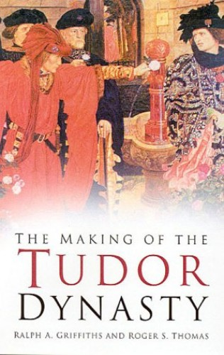 The Making of the Tudor Dynasty By R A Griffiths