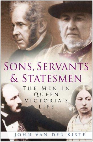 Sons, Servants and Statesmen By John van der Kiste