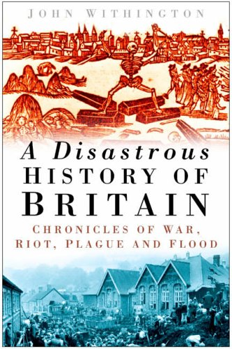 A Disastrous History of Britain By John Withington