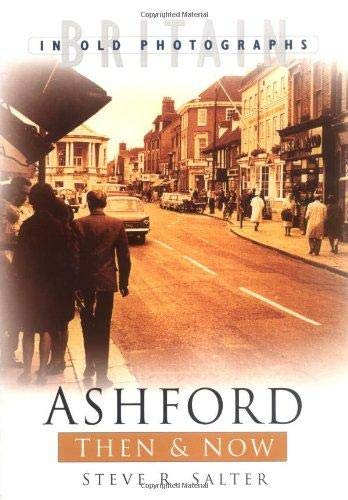 Ashford Then & Now By Steve R Salter