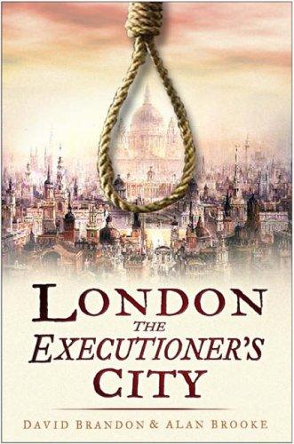 London: The Executioner's City By David Brandon