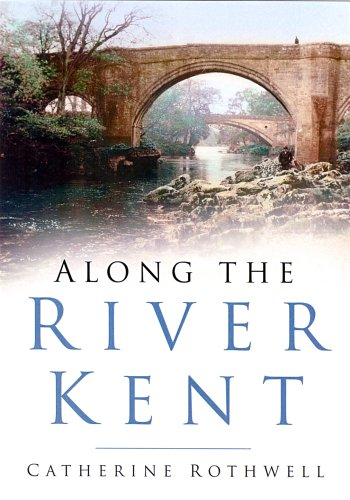 Along the River Kent By Catherine Rothwell