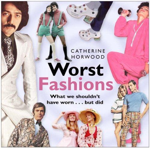 Worst Fashions By Catherine Horwood