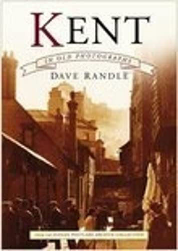 Kent in Old Photographs By Dave Randle