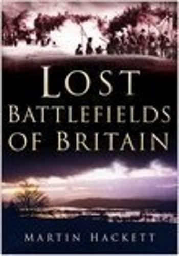 Lost Battlefields of Britain By Martin Hackett