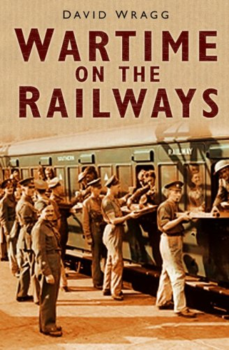 Wartime on the Railways By David Wragg
