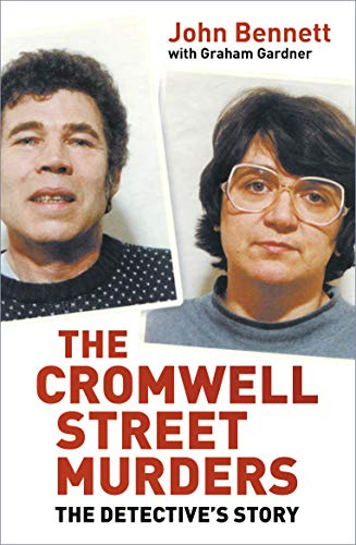 The Cromwell Street Murders: The Detective's Story by John Bennett