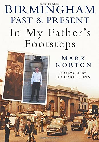 Birmingham Past & Present In My Father's Footsteps by Mark Norton
