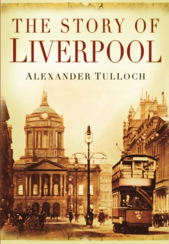 The Story of Liverpool by Alexander Tulloch