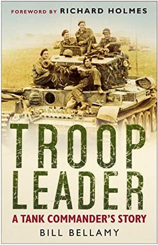 Troop Leader: A Tank Commander's Story by Bill Bellamy