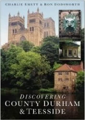 Discovering County Durham & Teesside By Charlie Emett