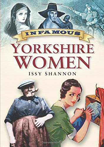 Infamous Yorkshire Women By Issy Shannon