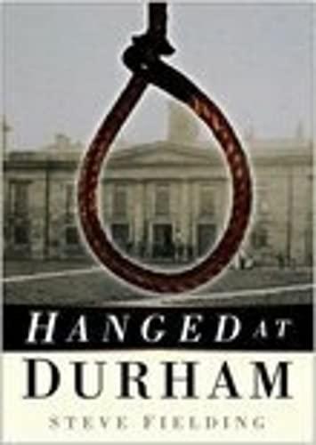 Hanged at Durham by Steve Fielding
