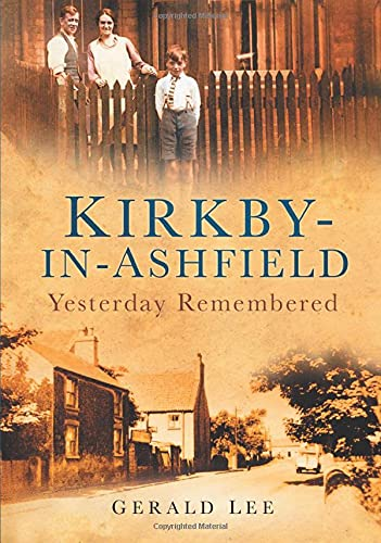 Kirkby in Ashfield: Yesterday Remembered By Gerald Lee