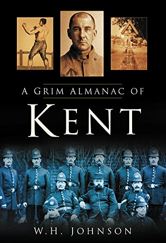A Grim Almanac of Kent (Images of  England) By W. H. Johnson
