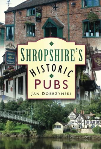 Shropshire's Historic Pubs By Jan Dobrzynski