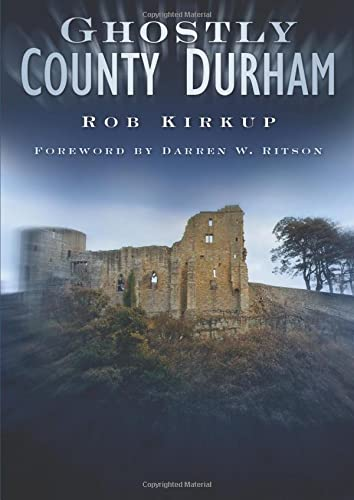 Ghostly County Durham By Rob Kirkup