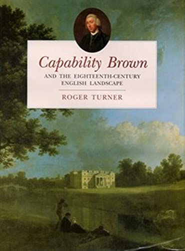 Capability Brown and the Eighteenth-century English Landscape By Roger Turner
