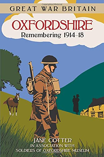 Great War Britain Oxfordshire: Remembering 1914-18 By Jane Cotter