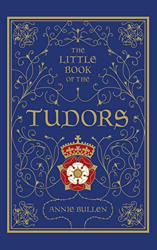 The Little Book of the Tudors by Annie Bullen