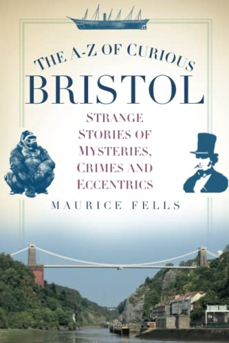The A-Z of Curious Bristol by Maurice Fells