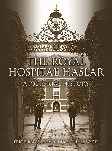 The Royal Hospital Haslar: A Pictorial History By Eric Birbeck