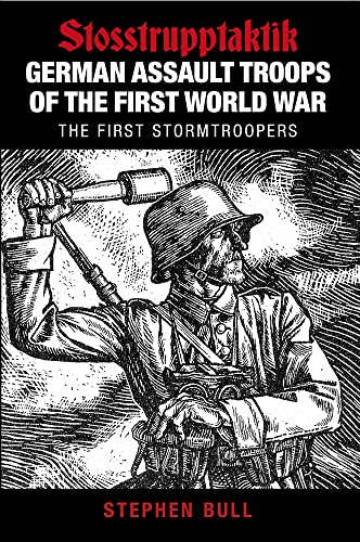 German Assault Troops of the First World War By Stephen Bull