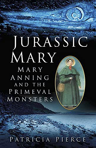 Jurassic Mary: Mary Anning and the Primeval Monsters By Patricia Pierce