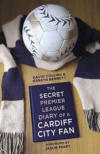 The Secret Premier League Diary of a Cardiff City Fan By Gareth Bennett