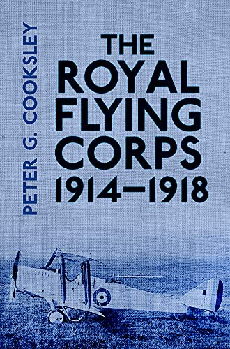 The Royal Flying Corps 1914-18 By Peter G. Cooksley