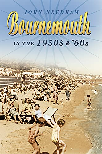 Bournemouth in the 1950s & '60s By John Needham