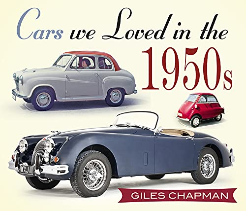 Cars We Loved in the 1950s By Giles Chapman