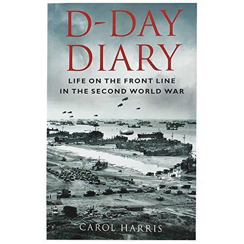 D Day Diary Life on the Front Line By Harris