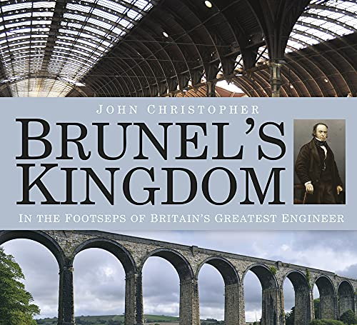 Brunel's Kingdom: In the Footsteps of Britain's Greatest Engineer By John Christopher