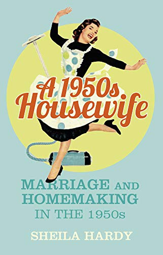 A 1950s Housewife By Sheila Hardy