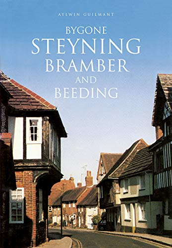 Bygone Steyning, Bramber and Beeding By Aylwin Guilmant