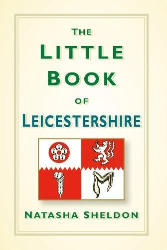 The Little Book of Leicestershire By Natasha Sheldon