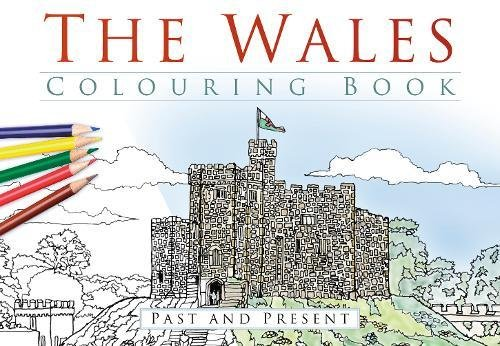 The Wales Colouring Book: Past and Present By The History Press
