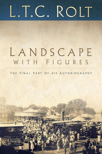 Landscape with Figures: The Final Part of his Autobiography By L. T. C. Rolt